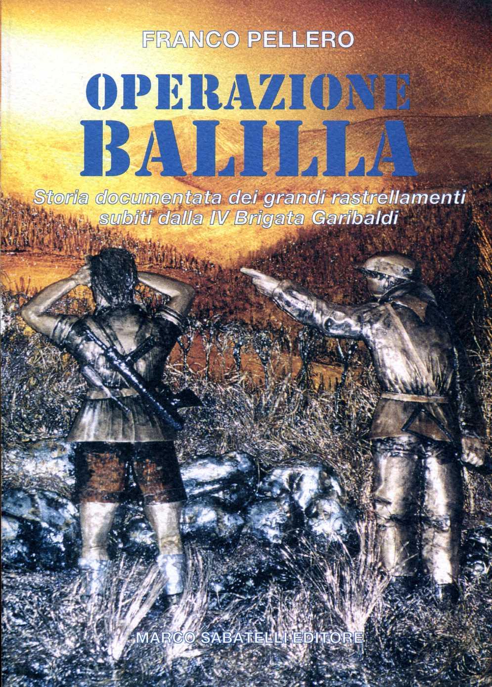 Operazione Balilla - Storia documentata dei grandi rastrellamenti subiti dalla IV Brigata Garibaldi