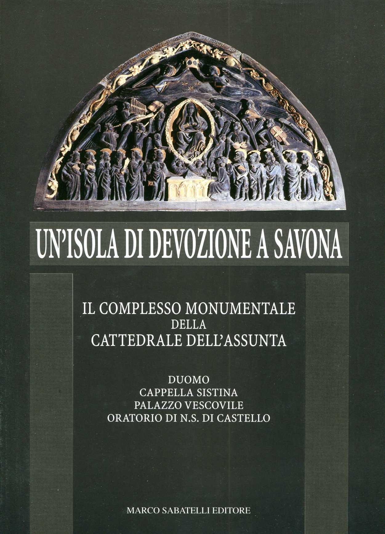 Un'isola di devozione a Savona - Il Complesso Monumentale della Cattedrale dell'Assunta
