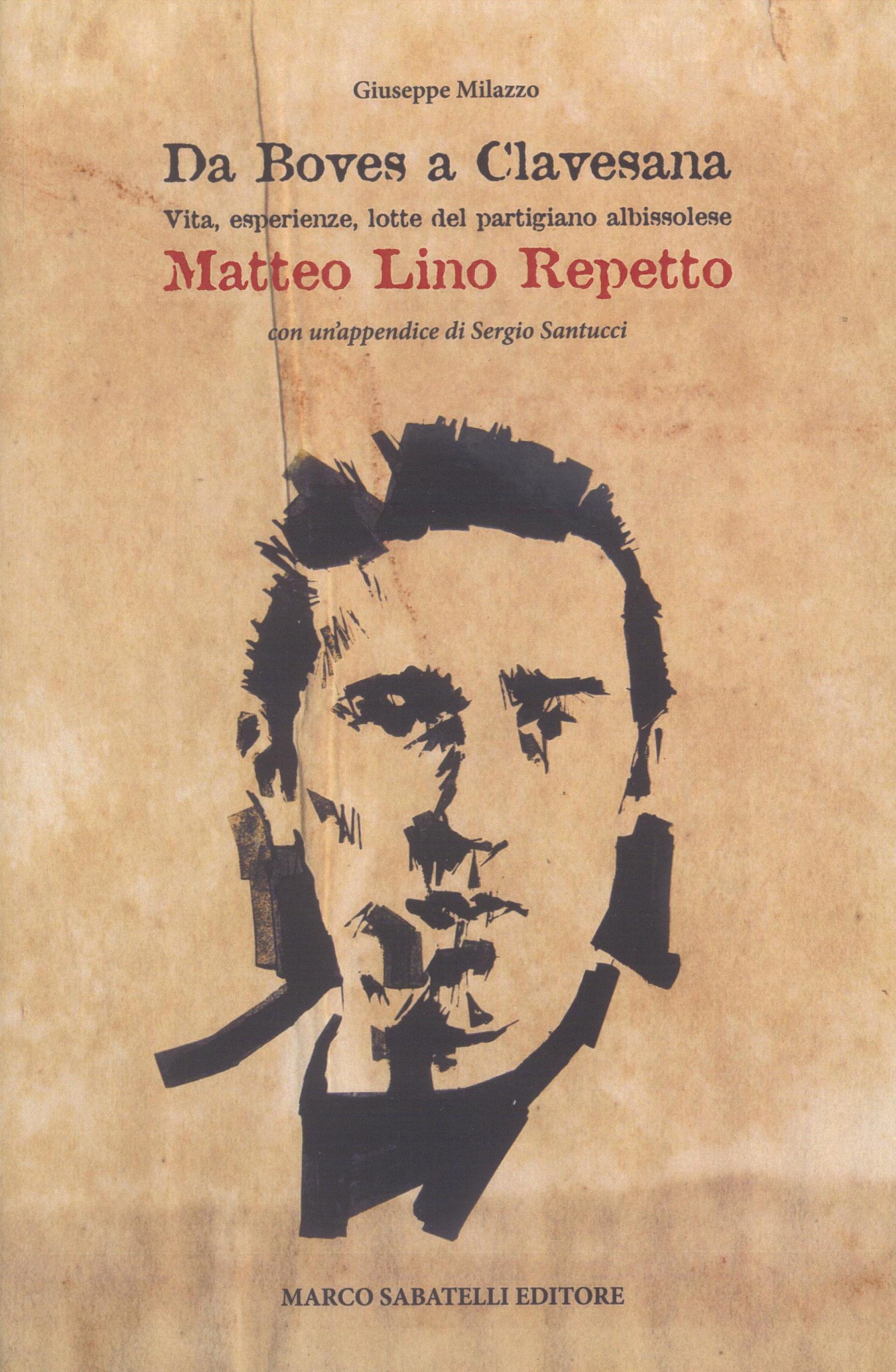 Da Boves a Clavesana - Vita, esperienze, lotte del partigiano albissolese Matteo Lino Repetto