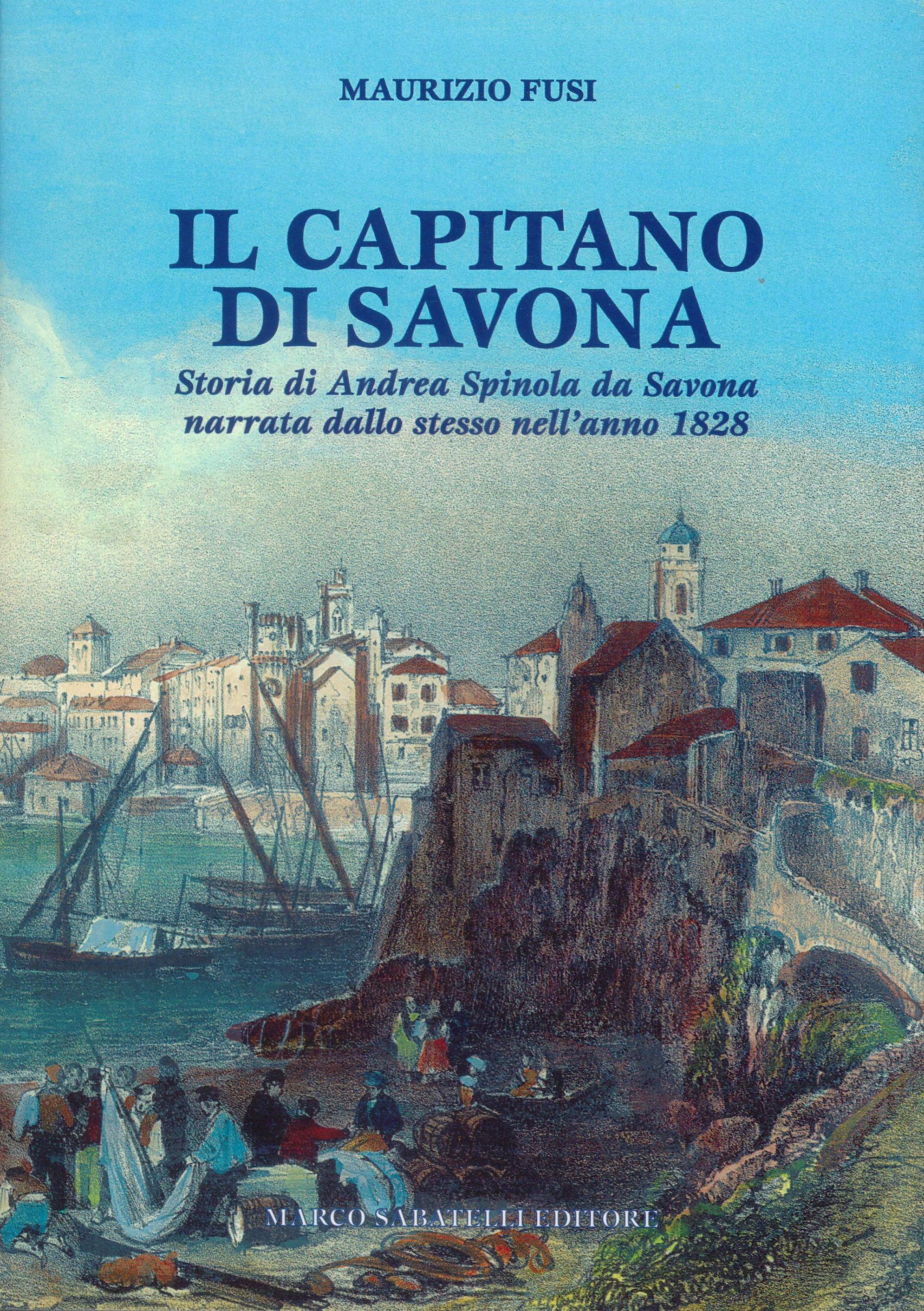 Il Capitano di Savona - Storia di Andrea Spinola da Savona narrata dallo stesso nell'anno 1828