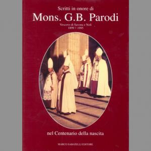 Scritti in onore di Mons. G. B. Parodi Vescovo di Savona e Noli nel Centenario della nascita